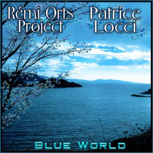 Rémi Orts Project & Patrice Locci - Blue World